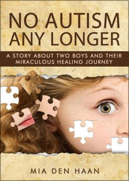 No Autism Any Longer: A Story About Two Boys And Their Miraculous Healing Journey