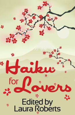 Haiku For Lovers: An Anthology of Love and Lust