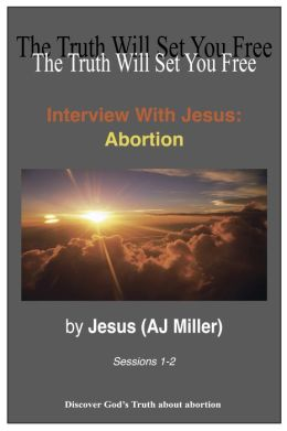 Interview With Jesus: Abortion Sessions 1-2