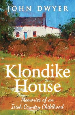 Klondike House: Memories of an Irish Country Childhood