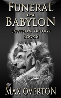 Scythian Trilogy Book 3: Funeral in Babylon