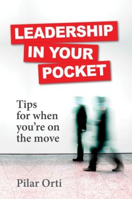 Leadership in Your Pocket. Leadership Tips for When You're on the Move.