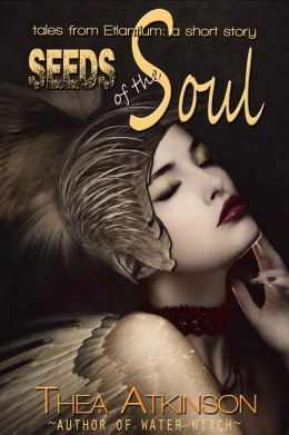Seeds of the Soul (a fantasy short story: prequel to Water Witch)