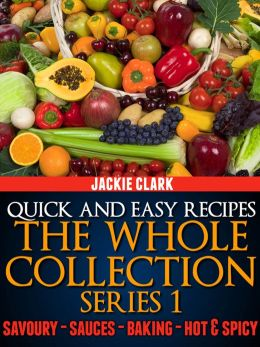 Quick and Easy Recipes: The Whole Collection Series 1