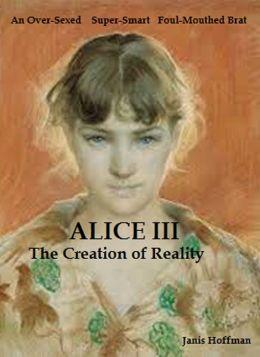 Alice III: the Creation of Reality