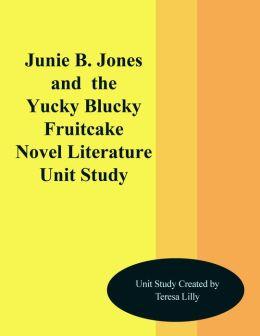 Junie B. Jones and the Yucky Blucky Fruitcake Novel Literature Unit Study