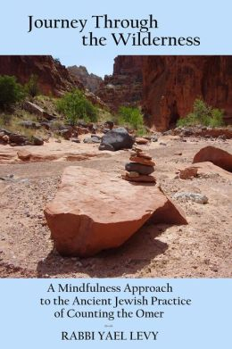 Journey Through the Wilderness: A Mindfulness Approach to the Ancient Jewish Practice of Counting the Omer