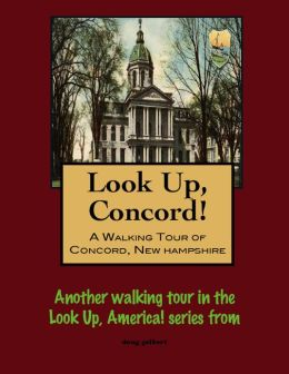 Look Up, Concord! A Walking Tour of Concord, New Hampshire