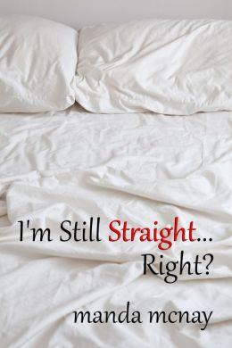 I'm Still Straight...Right? (M/M Experimentation)