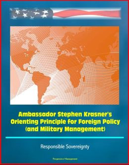Ambassador Stephen Krasner's Orienting Principle for Foreign Policy (and Military Management) - Responsible Sovereignty