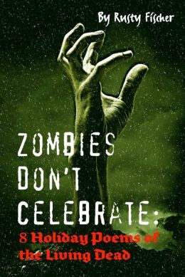 Zombies Don't Celebrate: 8 Holiday Poems