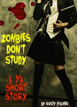Zombies Don't Study: A YA Short Story