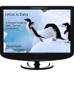 Linux is Easy: A simple guide to safe, secure computing
