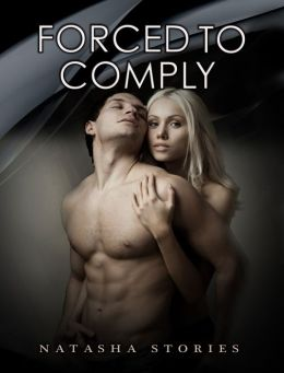 Forced to Comply (Short Erotic Sex Stories)