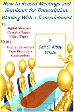 How To Record Meetings And Seminars For Transcription. Working With a Transcriptionist.