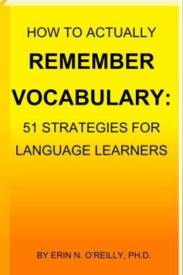 How to Actually Remember Vocabulary: 51 Strategies for Language Learners