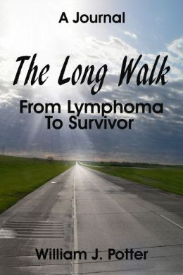 The Long Walk: From Lymphoma To Survivor - A Journal