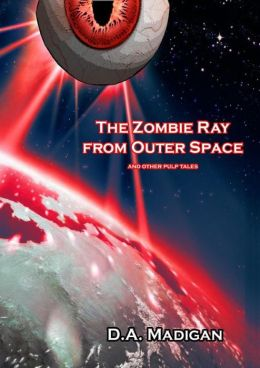 The Zombie Ray From Outer Space And Other Pulp Tales
