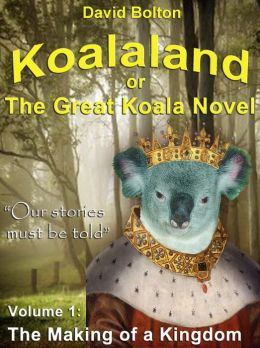 Koalaland or The Great Koala Novel: Volume I: The Making of a Kingdom