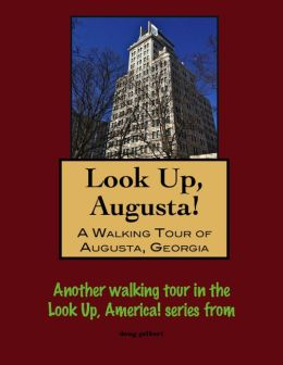 Look Up, Augusta! A Walking Tour of Augusta, Georgia