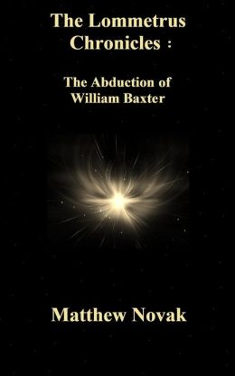 The LOMMETRUS Chronicles: Book One: The Abduction of William Baxter