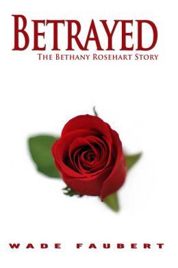 Betrayed: The Bethany Rosehart Story