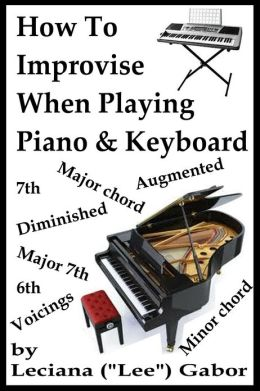 How To Improvise When Playing Piano & Keyboard