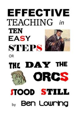 Effective Teaching in Ten Easy Steps or The Day the Orcs Stood Still