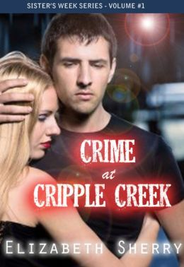 Crime at Cripple Creek (The Sisters Week Series #1)