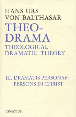 Theo-Drama: Theological Dramatic Theory, Vol. 3: Dramatis Personae: Persons in Christ