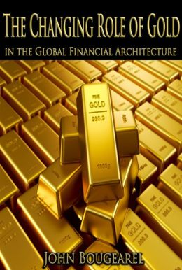 The Changing Role of Gold Within the Global Financial Archictecture