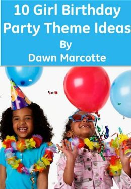 10 Girl Birthday Party Theme Ideas