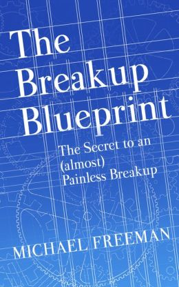 The Breakup Blueprint: The Secret to an (Almost) Painless Breakup