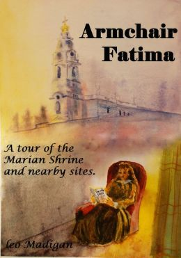 Armchair Fatima: A tour of the Shrine and nearby sites.