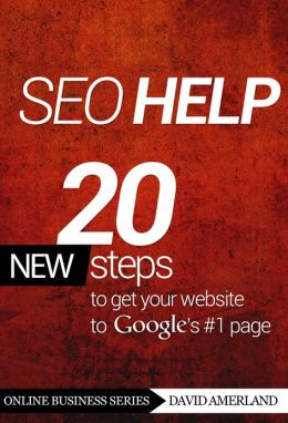 SEO Help: 20 new steps to get your website to Google's #1 page 3rd Edition