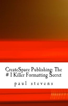 CreateSpace Publishing: The # 1 Killer Formatting Secret