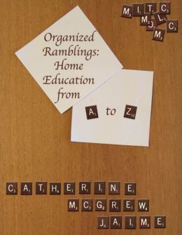 Organized Ramblings: Home Education From A to Z