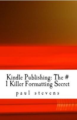 Kindle Publishing: The # 1 Killer Formatting Secret