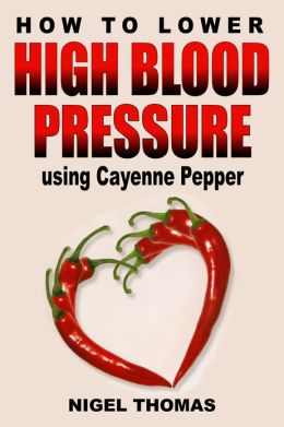 How to Lower High Blood Pressure using Cayenne Pepper