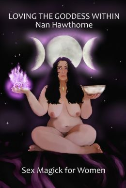 Loving the Goddess Within: Sex Magick for Women