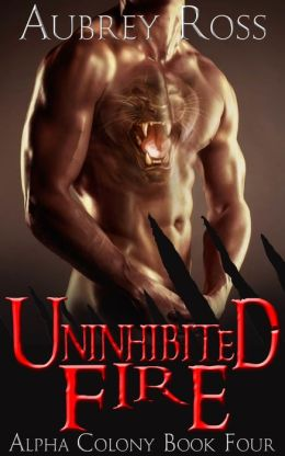 Uninhibited Fire (Alpha Colony 4)