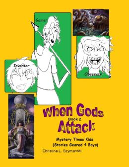 When Gods Attack..A Mystery Times Kids Series-Book 2 (Stories Geared 4 Boys)
