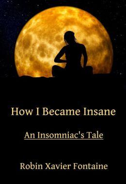 How I Became Insane (An Insomniac's Tale)