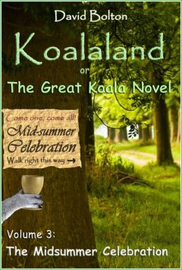Koalaland or The Great Koala Novel Volume III: The Midsummer Celebration