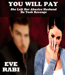You Will Pay: She Left Her Abusive Husband, He Took Revenge