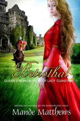 Betrothal (Queen's Honor, Tales of Lady Guinevere: #1), a Medieval Fantasy Romance NOVELLA
