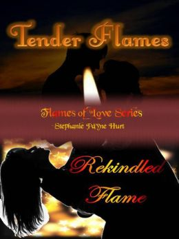 Tender Flames & Rekindled Flame