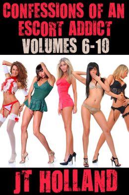 Confessions of an Escort Addict: Volumes 6-10