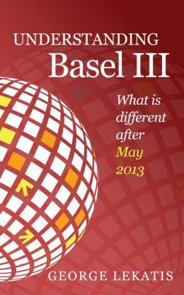 Understanding Basel III, What is different after May 2013