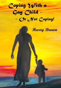 Coping With a Gay Child: Or Not Coping!